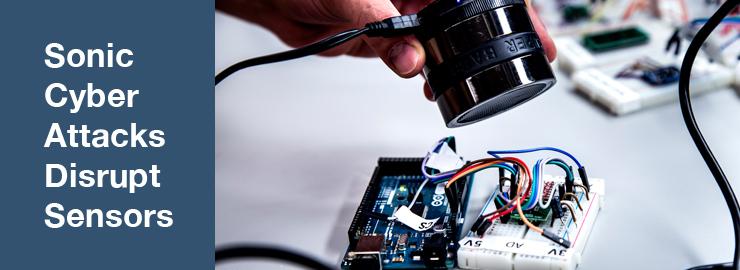 Sonic Cyber Attacks Disrupt Sensors